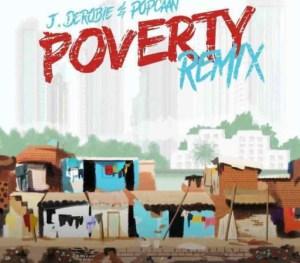 J.Derobie - Poverty (Remix) Ft. Popcaan